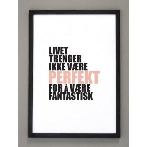 Bilde m/sort ramme A3 Livet trenger ikke være....